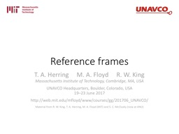 Reference frames T. A. Herring     M. A. Floyd