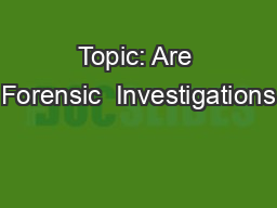 Topic: Are Forensic  Investigations
