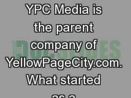  Intro To YPC Media: YPC Media is the parent company of YellowPageCity.com. What started as a  PowerPoint PPT Presentation