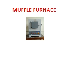 MUFFLE FURNACE  STEEL PRODUCTS ARE HEAT TREATED AFTER FORMING IN ORDER TO ESTABLISH DESIRED MECHANI