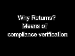 Why Returns? Means of   compliance verification