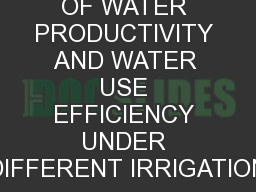 EVALUATION  OF WATER PRODUCTIVITY AND WATER USE EFFICIENCY UNDER DIFFERENT IRRIGATION PowerPoint PPT Presentation
