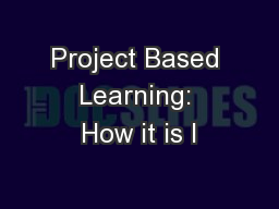 Project Based Learning: How it is I