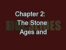 Chapter 2:   The Stone Ages and