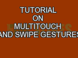 TUTORIAL ON MULTITOUCH AND SWIPE GESTURES