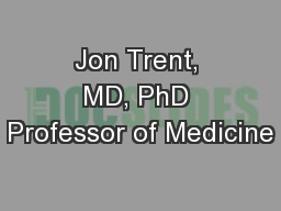 Jon Trent, MD, PhD Professor of Medicine