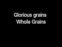 Glorious grains Whole Grains