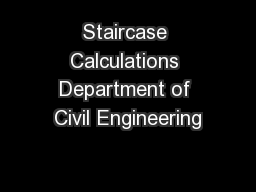 Staircase Calculations Department of Civil Engineering