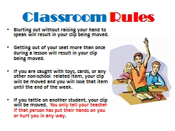 Classroom  Rules Blurting out without raising your hand to speak will result in your clip being mov