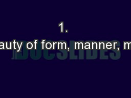 1. Eleganceorbeautyofform,manner,motion,or action