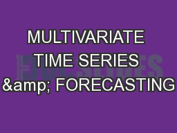 MULTIVARIATE TIME SERIES & FORECASTING