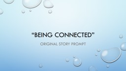 """""""Being Connected"""" Original story Prompt"""