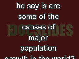 1) What does he say is are some of the causes of major population growth in the world?