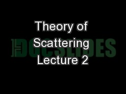 Theory of Scattering Lecture 2