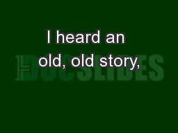 I heard an old, old story,