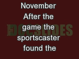 Unit 3  Vocab November After the game the sportscaster found the
