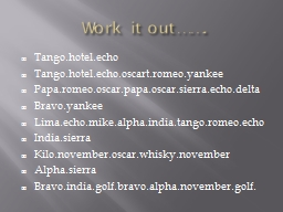 Work it out……. Tango.hotel.echo