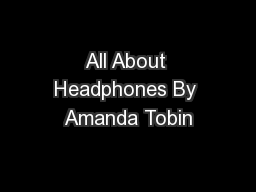 All About Headphones By Amanda Tobin