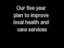 Our five year plan to improve local health and care services PowerPoint PPT Presentation