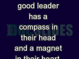 Leader�s Compass A good leader has a compass in their head and a magnet in their heart. What Dire