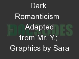 Dark Romanticism   Adapted from Mr. Y.; Graphics by Sara