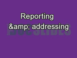 Reporting & addressing