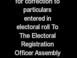 FORM  See rule  and  Application for correction to particulars entered in electoral roll To The Electoral Registration Officer Assembly Parliamentary Constituency