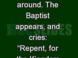 """ There is silence all around. The Baptist appears, and cries: ""Repent, for the Kingdom of Heav"