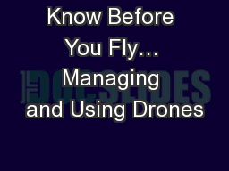 Know Before You Fly… Managing and Using Drones