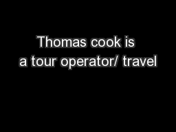 Thomas cook is a tour operator/ travel
