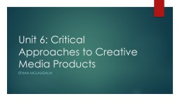Unit 6: Critical Approaches to Creative Media Products