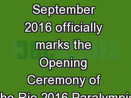 Welcome Thursday 8 September 2016 officially marks the Opening Ceremony of the Rio 2016 Paralympic