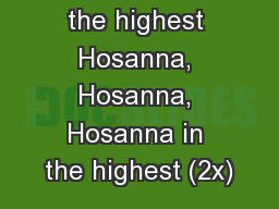 Hosanna in the highest Hosanna, Hosanna, Hosanna in the highest (2x) PowerPoint PPT Presentation