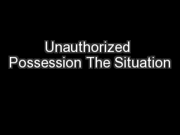 Unauthorized Possession The Situation