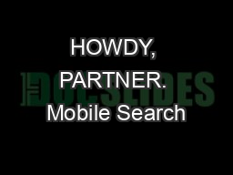 HOWDY, PARTNER. Mobile Search