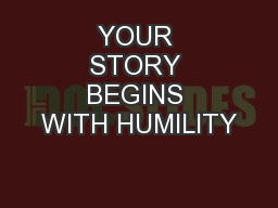 YOUR STORY BEGINS WITH HUMILITY