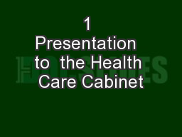 1 Presentation  to  the Health Care Cabinet