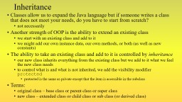 Inheritance Classes allow us to expand the Java language but if someone writes a class that does no
