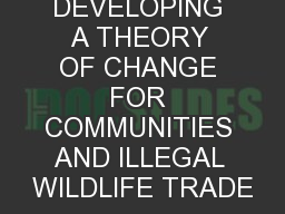 DEVELOPING A THEORY OF CHANGE FOR COMMUNITIES AND ILLEGAL WILDLIFE TRADE