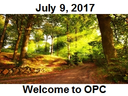 July 9, 2017 Welcome to OPC