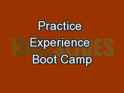 Practice Experience Boot Camp PowerPoint PPT Presentation