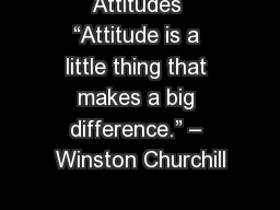 "Attitudes ""Attitude is a little thing that makes a big difference."" – Winston Churchill"