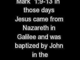 Mark  1:9-13 In  those days Jesus came from Nazareth in Galilee and was baptized by John in the