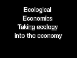 Ecological Economics Taking ecology into the economy