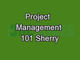Project  Management 101 Sherry