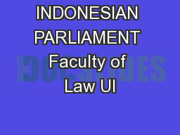 INDONESIAN PARLIAMENT Faculty of Law UI