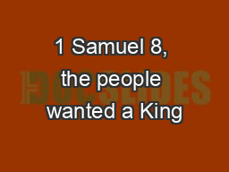 1 Samuel 8, the people wanted a King
