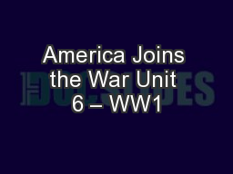 America Joins the War Unit 6 – WW1 PowerPoint PPT Presentation