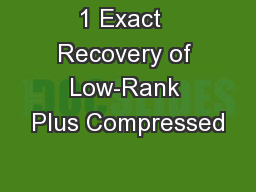 1 Exact  Recovery of Low-Rank Plus Compressed