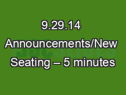 9.29.14 Announcements/New Seating – 5 minutes